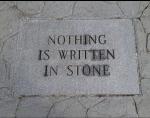 Nothing is written instone
